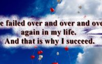 I've failed over and over and over again in my life. And that is why I succeed.