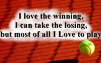 """""""I love the winning, I can take the losing, but most of all I Love to play."""""""