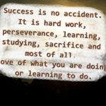 """""""Success is no accident. It is hard work, perseverance, learning, studying, sacrifice and most of all, love of what you are doing or learning to do."""""""