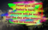 There is no substitute for hard work. Never give up. Never stop believing. Never stop fighting
